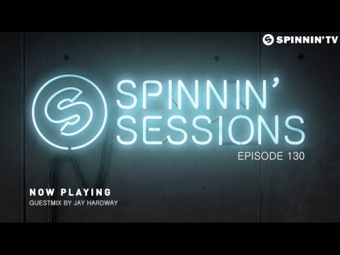 Spinnin' Sessions 130 - Guest: Jay Hardway