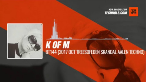 K of M - BT144 (2017 Oct TreesOfEden Skandal Aalen Techno) 11-01-2018 #Music #Periscope #Techno