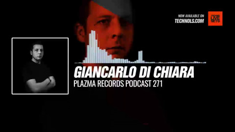 #Techno #music with Giancarlo Di Chiara - @PlazmaRecords Podcast 271 #Periscope