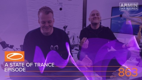 A State Of Trance Episode 863 XXL (#ASOT863) [Hosted by Aly & Fila]