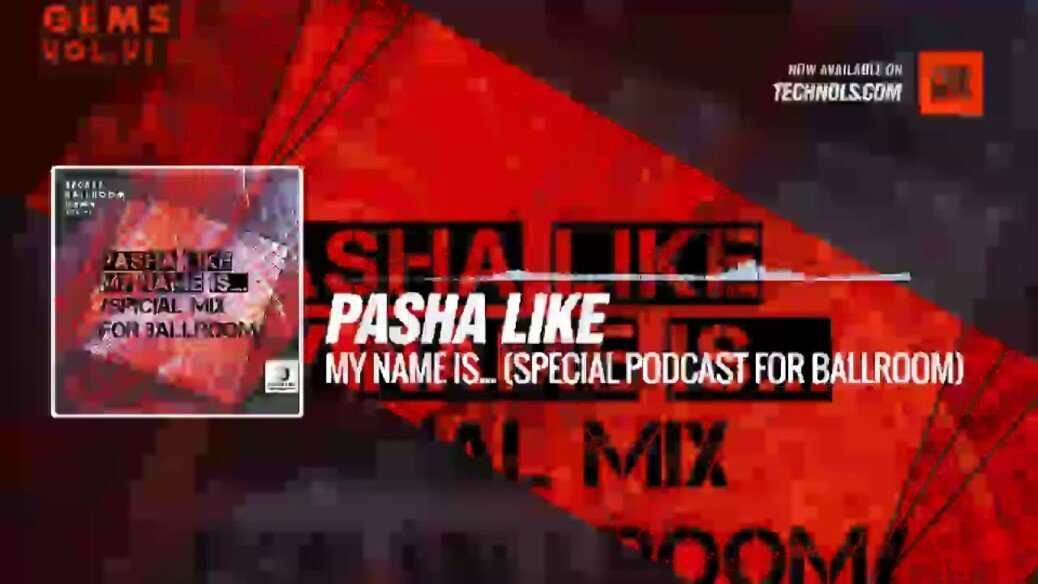 Pasha Like - My Name Is… (Special Podcast for Ballroom) #Periscope #Techno #music