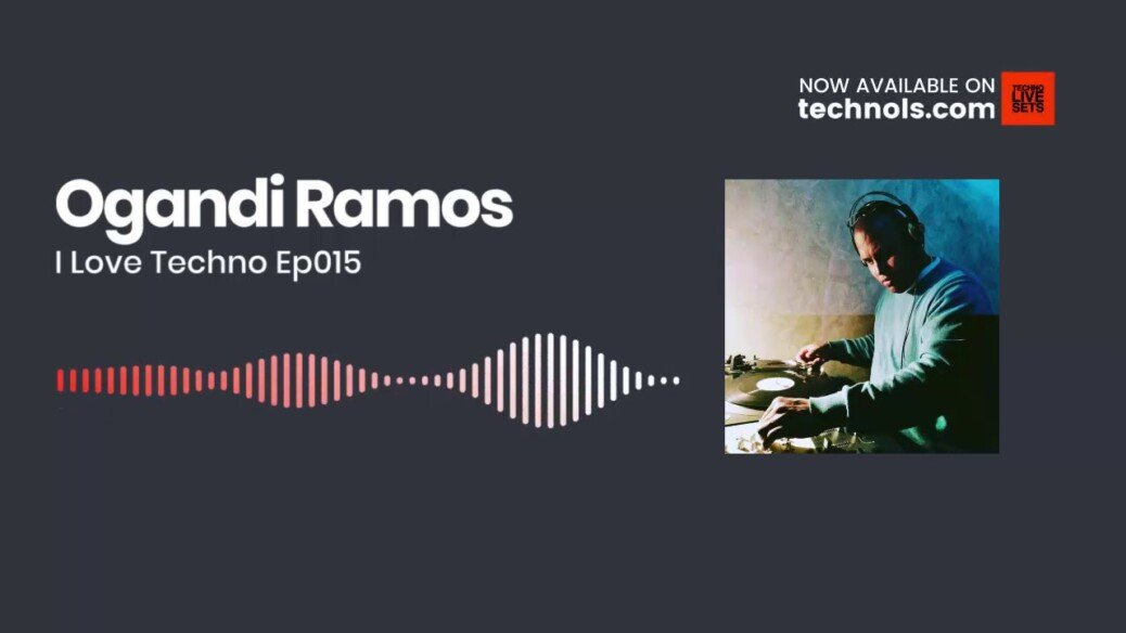 Techno Music: Ogandi Ramos – I Love Techno Ep015