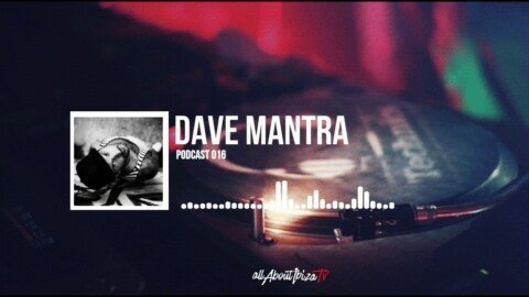 PODCAST 016 · DAVE MANTRA © www.Allaboutibizatv.net
