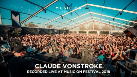 CLAUDE VONSTROKE at Music On Festival 2018