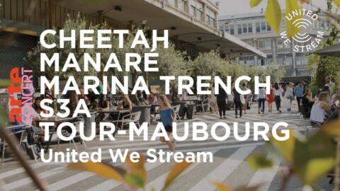 United We Stream Paris – Cheetah, Manaré, Marina Trench, S3A, Tour-Maubourg – ARTE Concert