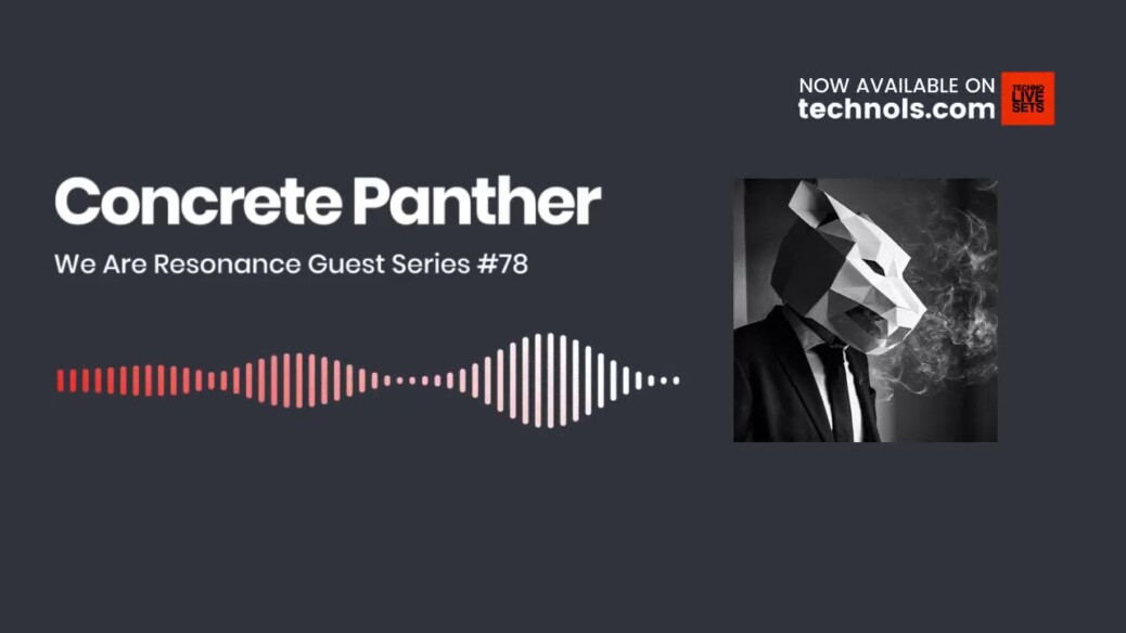 Techno Music: Concrete Panther - We Are Resonance Guest Series #78
