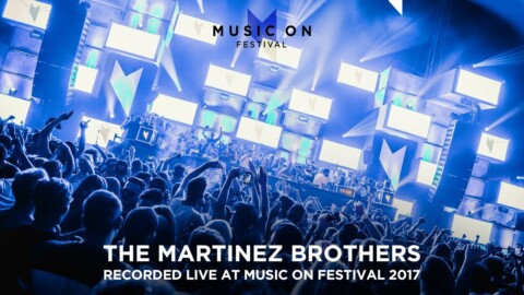 THE MARTINEZ BROTHERS at Music On Festival 2017