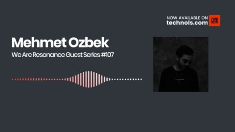 Techno Music: Mehmet Ozbek - We Are Resonance Guest Series #107