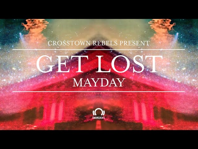 Crosstown Rebels Presents: Get Lost May Day - Part 2    @Beatport Live